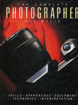 The Complete Photographer by Gus Wyley